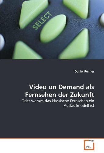 Video on Demand als Fernsehen der Zukunft: Oder warum das klassische Fernsehen ein Auslaufmodell ist