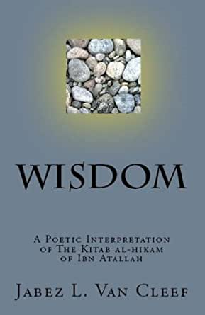 WISDOM: A Poetic Interpretation of The Kitab Al-Hikam of Ibn Atallah