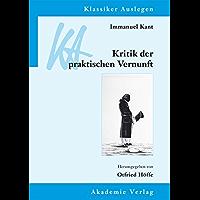 Immanuel Kant: Kritik der praktischen Vernunft (Klassiker Auslegen 26) (German Edition)