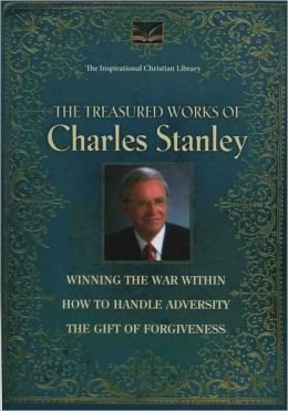 The collected works of Charles Stanley. Winning the war within, How to handle adversity, and The gift of Forgiveness. (The Inspirational Christian Library)