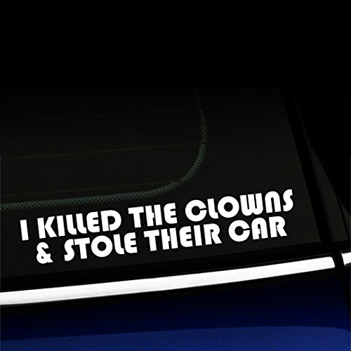 Artistic Reflection I killed the clowns and stole their car - Vinyl Decal - Choose Color - [WHITE]]()
