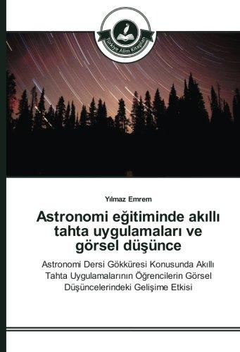 Download Astronomi eğitiminde akıllı tahta uygulamaları ve görsel düşünce: Astronomi Dersi Gökküresi Konusunda Akıllı Tahta Uygulamalarının Öğrencilerin Görsel ... Gelişime Etkisi (Turkish Edition) PDF