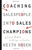 Coaching Salespeople into Sales Champions: A Tactical Playbook for Managers and Executives, Keith Rosen, 0470142510