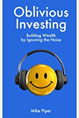 Oblivious Investing: Building Wealth by Ignoring the Noise Paperback