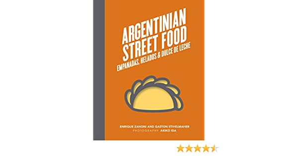 Argentinian Street Food: Empanadas, helados and dulce de leche - Kindle edition by Enrique Zanoni, Gaston Stivelmaher. Cookbooks, Food & Wine Kindle eBooks ...