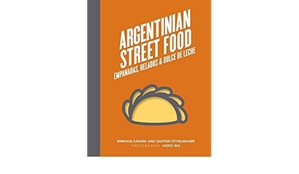 Argentinian Street Food: Empanadas, helados and dulce de leche (English Edition) eBook: Enrique Zanoni, Gaston Stivelmaher: Amazon.es: Tienda Kindle