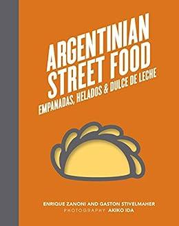 Argentinian Street Food: Empanadas, helados and dulce de leche by [Zanoni, Enrique