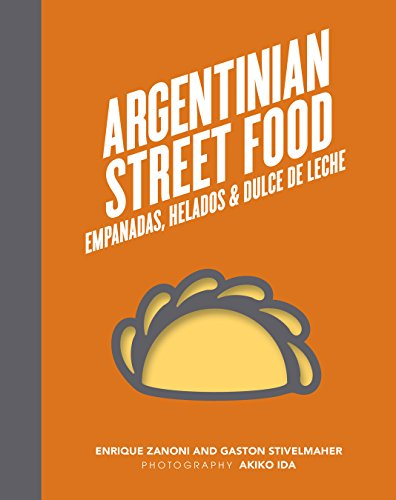 Argentinian Street Food: Empanadas, helados and dulce de leche by Enrique Zanoni, Gaston Stivelmaher