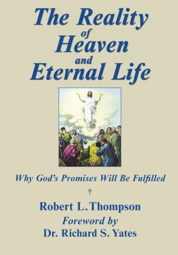 The Reality of Heaven and Eternal Life: Why All God's Promises Will Be Fulfilled
