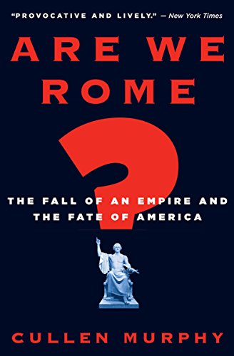 Are We Rome?: The Fall of an Empire and the Fate of America cover