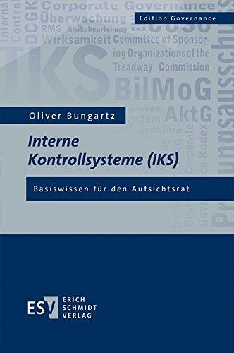 Interne Kontrollsysteme (IKS): Basiswissen für den Aufsichtsrat (Edition Governance) Gebundenes Buch – 6. Dezember 2016 Dr. Oliver Bungartz 3503171223 Betriebswirtschaft Wirtschaft / Management