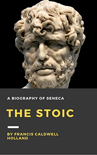 The Stoic: A biography of Seneca (Illustrated)