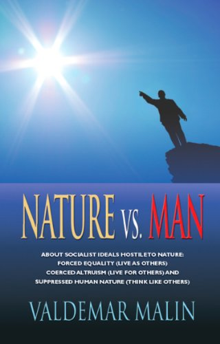 NATURE VS. MAN: Socialist Ideals Foreign to Nature - Enforced Equality (live as others), Coerced Altruism (live for others) and Suppressed Human Nature (think like others)