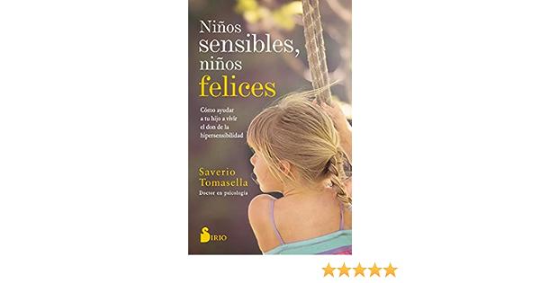 Niños sensibles, niños felices: Cómo ayudar a tu hijo a vivir el don de la hipersensibilidad: Amazon.es: Tomasella, Saverio, Lucuix, Luisa: Libros
