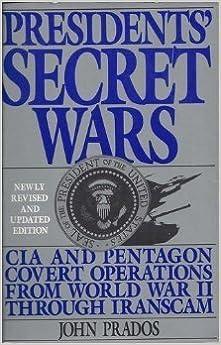 Book Presidents' Secret Wars: CIA & Pentagon Covert Operations Since World War II Through Iranscam by John Prados (1988-03-03)