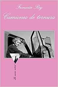 Camiones de ternura: FRANCOISE REY: 9788483832660: Amazon