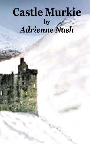 Download Castle Murkie: Sam is lost in a snowstorm in the Highlands of Scotland and seeks shelter in Castle Murkie. He awakes to find he is a virtual prisoner ... this is where Sam finds his true identity. ebook