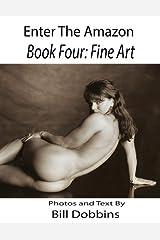 Enter the Amazon - Book Four: Fine Art Kindle Edition