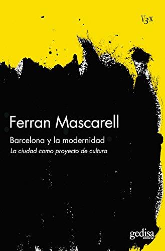 Descargar Libro Barcelona Y La Modernidad: La Ciudad Como Proyecto De Cultura Joan Mascarell