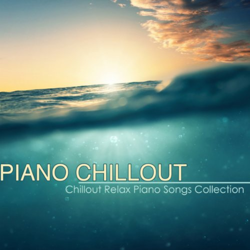 Piano Chillout - Best Chillout Relax Piano Songs Collection & Piano Lounge Music with Chill Sound