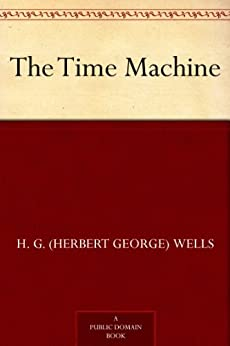 The Time Machine by [Wells, H. G. (Herbert George)]