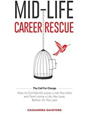 Mid-Life Career Rescue: How to confidently leave a job you hate, and start living a life you love, before it's too late
