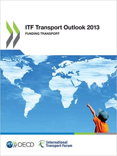 ITF Transport Outlook 2013: Funding Transport (International Transport Forum)