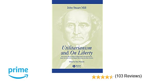 utilitarianism and on liberty including mill s essay on bentham  utilitarianism and on liberty including mill s essay on bentham and selections from the writings of jeremy bentham and john austin john stuart mill