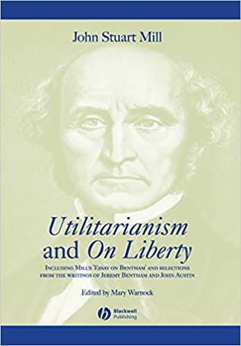 utilitarianism and on liberty including essay on bentham and utilitarianism and on liberty including essay on bentham and selections from the writings of jeremy bentham and john austin 2nd edition