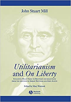 Utilitarianism and On Liberty: Including 'Essay on Bentham' and ...
