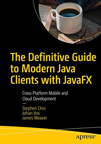 The Definitive Guide to Modern Java Clients with JavaFX: Cross-Platform Mobile and Cloud ()