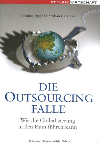 Die Outsourcing-Falle. Wie die Globalisierung in den Ruin führen kann Gebundenes Buch – 1. März 2008 Johanna Joppe Christian Ganowski REDLINE 3636015524