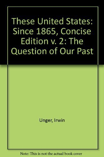 These United States: The Question of Our Past, Volume II, Since 1865, Concise Edition (2nd Edition)