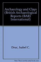 Archaeology and Clays (British Archaeological Reports (BAR) International)