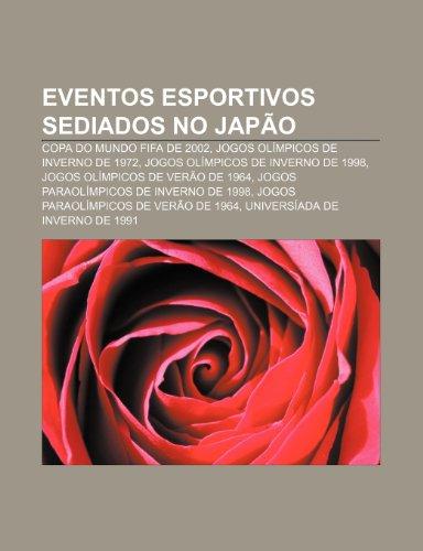 Eventos esportivos sediados no Japão: Copa do Mundo FIFA de 2002, Jogos Olímpicos de Inverno de 1972, Jogos Olímpicos de Inverno de 1998