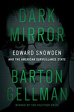 Dark Mirror: Edward Snowden and the American Surveillance State