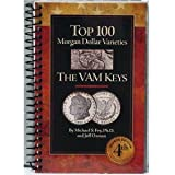 The Top 100 Morgan Dollar Varieties: The VAM Keys 4th Edition