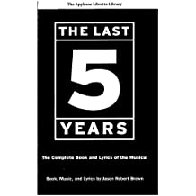 The Last Five Years (The Applause Libretto Library): The Complete Book and Lyrics of the Musical * The Applause Libretto Library