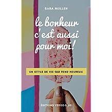 Le bonheur c'est aussi pour moi!: Un style de vie qui rend heureux (French Edition)