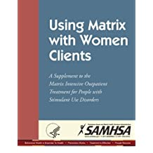 Using Matrix with Women Clients: A Supplement to the Matrix Intensive Outpatient Treatment for People with Stimulant Use Disorders