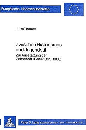 Zwischen Historismus Und Jugendstil: Zur Ausstattung Der Zeitschrift -Pan- (1895-1900) (Europaeische Hochschulschriften / European University Studie)