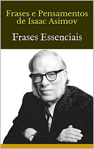 Frases E Pensamentos De Isaac Asimov Frases Essenciais