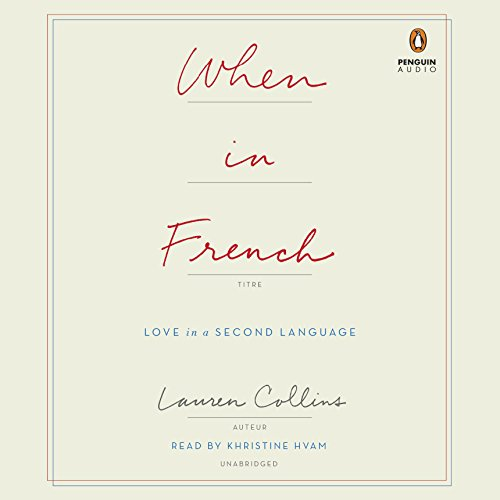 When in French: Love in a Second Language by Penguin Audio