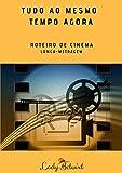 Tudo ao Mesmo Tempo Agora: Roteiro de Cinema (Portuguese Edition)