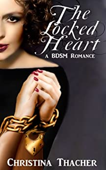 The Locked Heart: A BDSM Romance (The Aerie Doms Book 1) by [Thacher, Christina]
