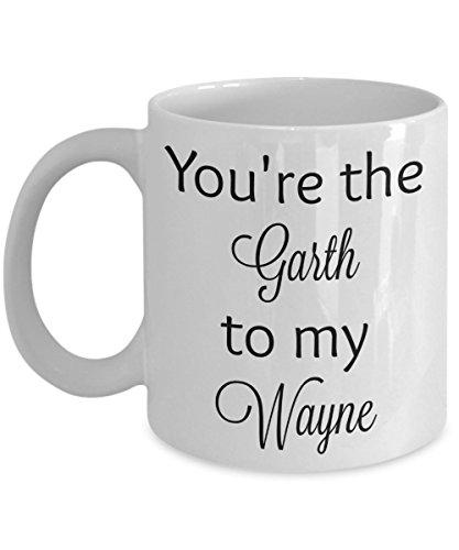 You're the Garth to my Wayne - Wayne's World coffee mug (11 oz, white)