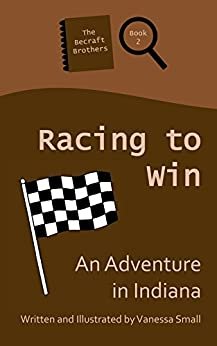 Racing to Win: An Adventure in Indiana (The Becraft Brothers Book 2) by [Small, Vanessa]