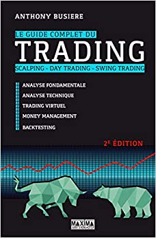 Le guide complet du trading - scalping - Day trading - Swing trading 2e édition (French Edition)