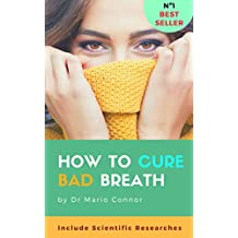 How To Cure Bad Breath (halitosis): Guide To Curing Halitosis FAST, Scientific Researches About Bad Breath, Effective Methods for Clear Fresh Breath, How to Cure Bad Breath Naturally