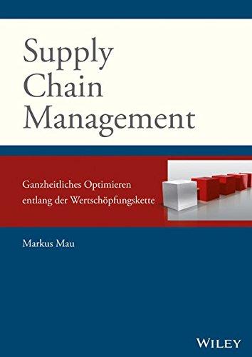 Supply Chain Management: Ganzheitliches Optimieren entlang der Wertschöpfungskette Gebundenes Buch – 8. Mai 2019 Markus Mau Wiley-VCH 3527508589 Betriebswirtschaft